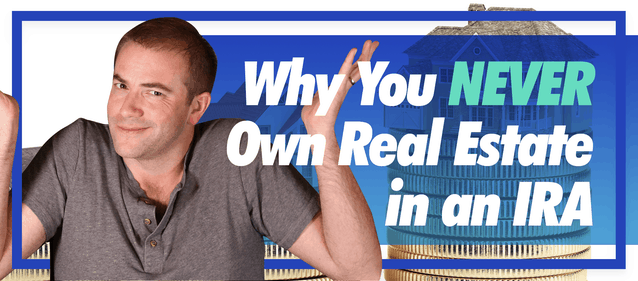 Why You NEVER Own Real Estate in an IRA