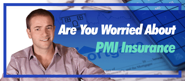 Are You Worried About PMI Insurance?