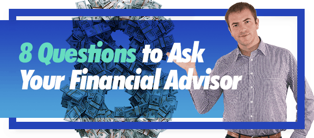 8 questions to ask financial advisor